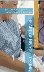SYSTEMATIC APPROACH TO ADULTS MEDICINE - THE ART OF HISTORY TAKING ebook by Fady Monir Nessim Zakharious
