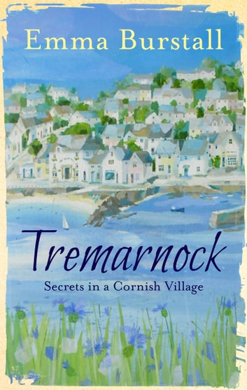 Tremarnock - The Lives, Loves and Secrets of a Cornish Village eBook by Emma Burstall