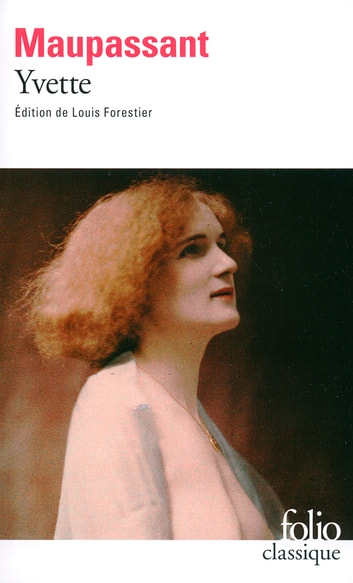 Yvette (édition enrichie) ebook by Guy de Maupassant,Louis Forestier