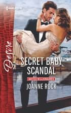 Secret Baby Scandal - An Enemies to Lovers Romance ebook by Joanne Rock