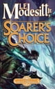 Soarer's Choice - The Sixth Book of the Corean Chronicles ebook by L. E. Modesitt Jr.