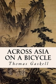 Across Asia on a Bicycle ebook by Thomas Gaskell