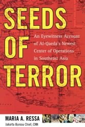 Seeds of Terror - An Eyewitness Account of Al-Qaeda's Newest Center of Operations in Southeast Asia ebook by Maria Ressa