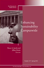 Enhancing Sustainability Campuswide - New Directions for Student Services, Number 137 ebook by Bruce A. Jacobs,Jillian Kinzie