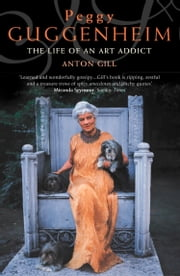 Peggy Guggenheim: The Life of an Art Addict (Text Only) ebook by Anton Gill