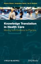 Knowledge Translation in Health Care - Moving from Evidence to Practice ebook by Sharon Straus, Jacqueline Tetroe, Ian D.  Graham