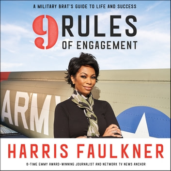9 Rules of Engagement - A Military Brat's Guide to Life and Success audiobook by Harris Faulkner