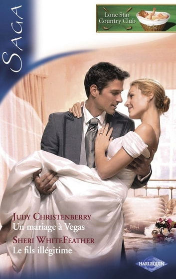 Un mariage à Vegas - Le fils illégitime (Saga Lone Star Country Club 5) eBook by Judy Christenberry,Sheri Whitefeather