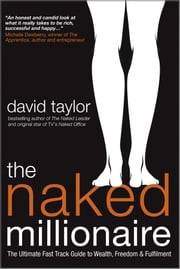 The Naked Millionaire - The Ultimate Fast Track Guide to Wealth, Freedom and Fulfillment ebook by David Taylor