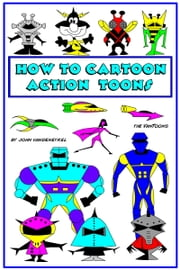 How To Cartoon Action Toons ebook by John VanDenEykel