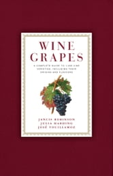 Wine Grapes - A Complete Guide to 1,368 Vine Varieties, Including Their Origins and Flavours ebook by Jancis Robinson,Julia Harding,Jose Vouillamoz