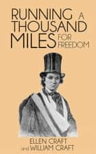 Running a Thousand Miles for Freedom; or, the Escape of William and Ellen Craft from Slavery ebook by Ellen Craft