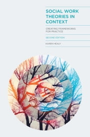 Social Work Theories in Context - Creating Frameworks for Practice ebook by Karen Healy