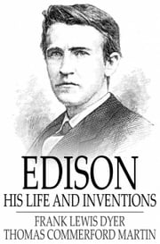 Edison - His Life and Inventions ebook by Frank Lewis Dyer,Thomas Commerford Martin