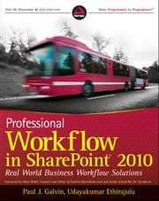 Professional Workflow in SharePoint 2010 - Real World Business Workflow Solutions ebook by Paul J. Galvin,Udayakumar Ethirajulu,Chris Beckett,Peter Ward,Mark Miller