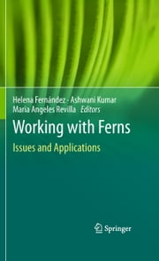 Working with Ferns - Issues and Applications ebook by Helena Fernández,Ashwani Kumar,Angeles Revilla