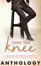 Over the Knee ebook by Ashe Barker, Lily Harlem, Katy Swann,...