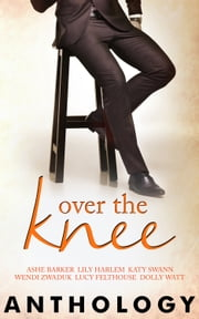 Over the Knee ebook by Ashe Barker,Lily Harlem,Katy Swann,Wendi Zwaduk,Lucy Felthouse,Dolly Watt