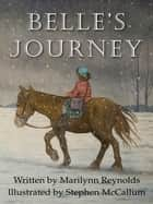 Belle's Journey eBook by Marilynn Reynolds, Stephen McCallum