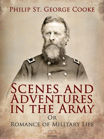 Scenes and Adventures in the Army - Or, Romance of Military Life ebook by Philip St. George Cooke