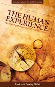 The Human Experience: Navigating the Seas of Consciousness - with Study Guide ebook by Patricia & Stanley Walsh