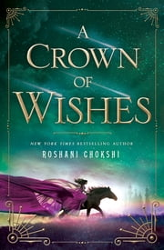 A Crown of Wishes ebook by Roshani Chokshi