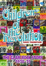 Children of the Revolution - The Glam Rock Story 1970–1975 ebook by Dave Thompson