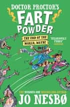 Doctor Proctor's Fart Powder: The End of the World. Maybe. eBook by Jo Nesbo
