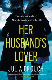 Her Husband's Lover - A gripping psychological thriller with the most unforgettable twist yet ebook by Julia Crouch