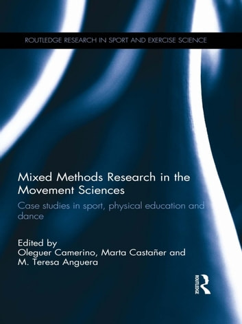 Mixed Methods Research in the Movement Sciences - Case Studies in Sport, Physical Education and Dance ebook by