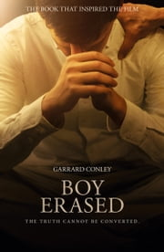 Boy Erased: A Memoir of Identity, Faith and Family ebook by Garrard Conley