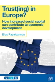 Trust(ing) in Europe? - How increased social capital can contribute to economic development ebook by Elias Papaioannou
