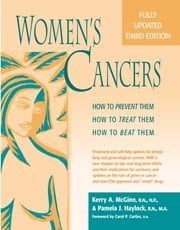 Women's Cancers - How to Prevent Them, How to Treat Them, How to Beat Them ebook by Kerry Anne McGinn, RN, NP, MSN