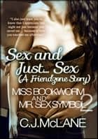 Sex and Just... Sex: Miss Bookworm and Mr. Sex Symbol 2 ebook by C.J. McLane