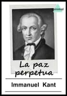 La paz perpetua ebook by Immanuel Kant