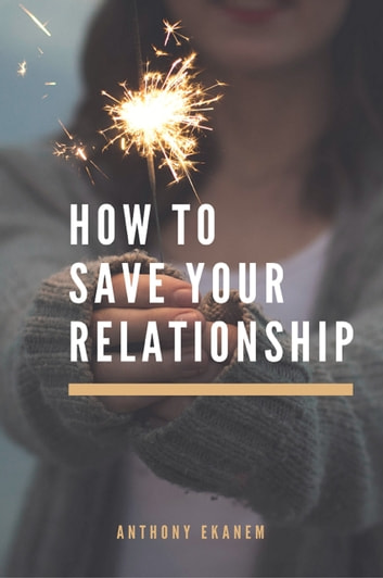 How to Save Your Relationship ebook by Anthony Ekanem
