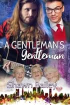 A Gentleman's Gentleman ebook by Shawn Bailey