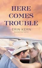 Here Comes Trouble ebook by Erin Kern