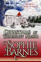 Christmas At Thorncliff Manor - Secrets At Thorncliff Manor, #4 ebook by