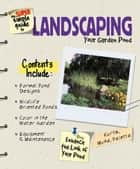 Super Simple Guide to Landscaping Your Garden Pond ebook by Jeff Kurtz