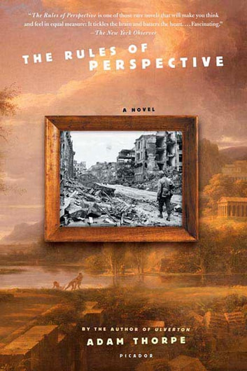 The Rules of Perspective - A Novel ebook by Adam Thorpe
