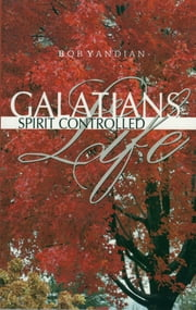 Galatians - Spirit Controlled Life ebook by Yandian,Bob