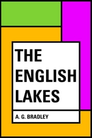 The English Lakes ebook by A. G. Bradley