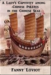 A Lady's Captivity among Chinese Pirates in the Chinese Seas ebook by Fanny Loviot