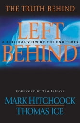 The Truth Behind Left Behind - A Biblical View of the End Times ebook by Mark Hitchcock,Thomas Ice