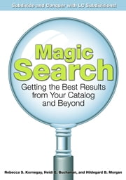 Magic Search: Getting the Best Results from Your Catalog and Beyond ebook by Virginia A. Walter,Heidi Buchanan
