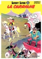 Lucky Luke - Tome 24 - LA CARAVANE ebook by Morris, Goscinny