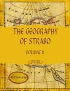 The Geography of Strabo : Volume II (Illustrated) ebook by Strabo