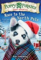 Puppy Pirates Super Special #3: Race to the North Pole ebook by
