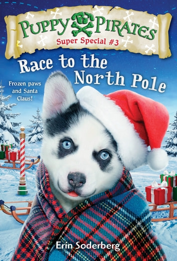 Puppy Pirates Super Special #3: Race to the North Pole ebook by Erin Soderberg